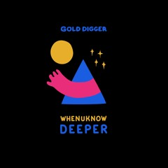 Whenuknow - Deeper [Gold Digger Records]