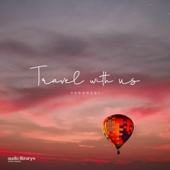 Travel With Us - Vendredi [Audio Library Release] · Free Copyright-Safe Music