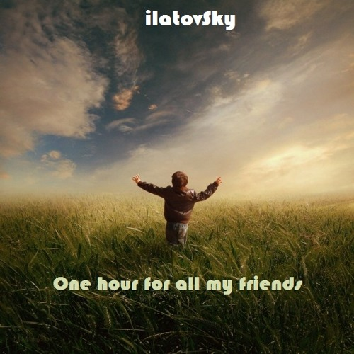 IlatovSky- one hour for all my friends