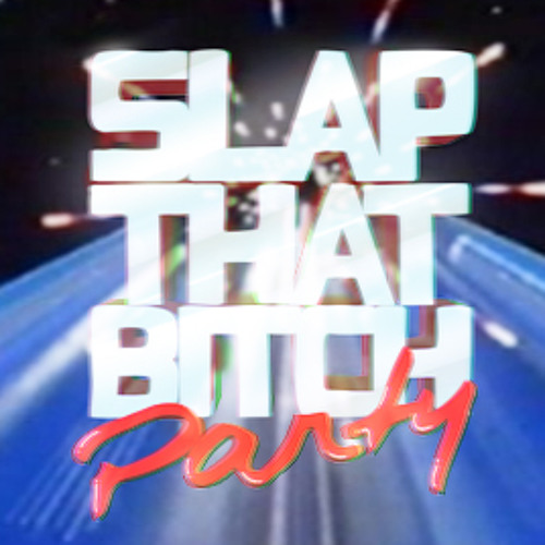 SLAP THAT BITCH PARTY's avatar