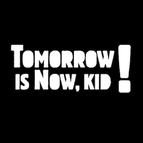 Tomorrow Is Now, Kid!'s avatar