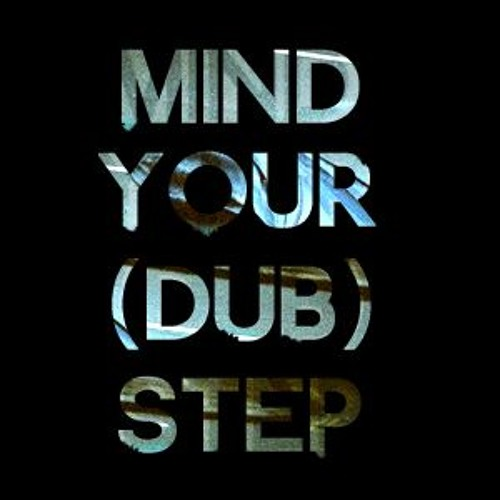 Mind Your (Dub)step's avatar