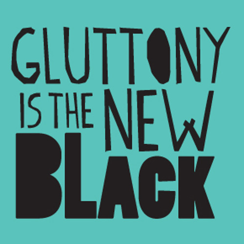 Gluttony Is The New Black's avatar