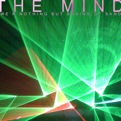 "The Mind - ""We are nothin but grains of sand"""