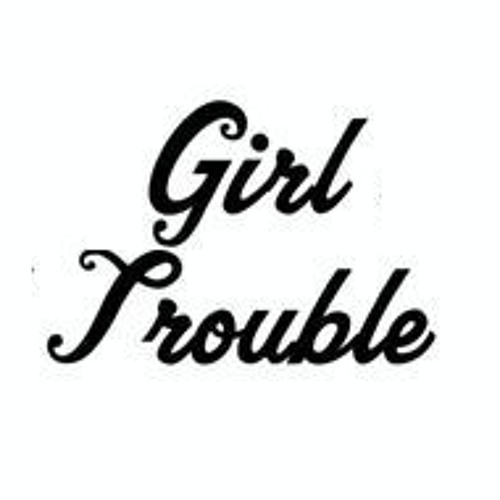 Girl Trouble's avatar