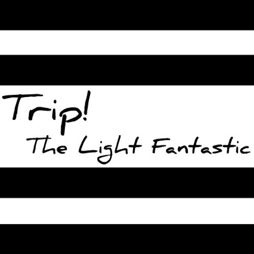 Trip! the Light Fantasic's avatar