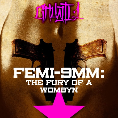 FEMI9mm: The Fury of a Wombyn