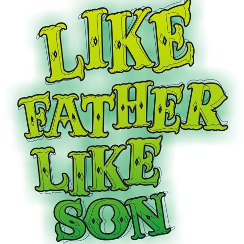 LIKE FATHER LIKE SON's avatar