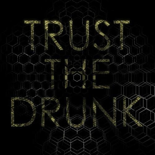TRUST THE DRUNK's avatar