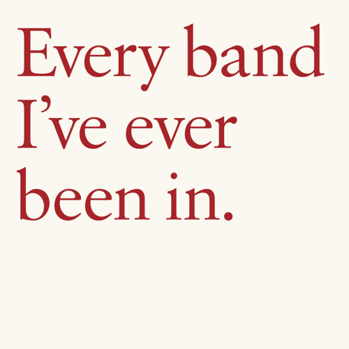 EVERY BAND I'VE EVER BEEN IN