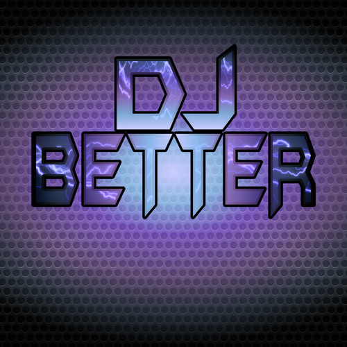 « DJ Better »'s avatar