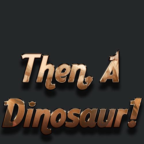 Then, A Dinosaur!'s avatar