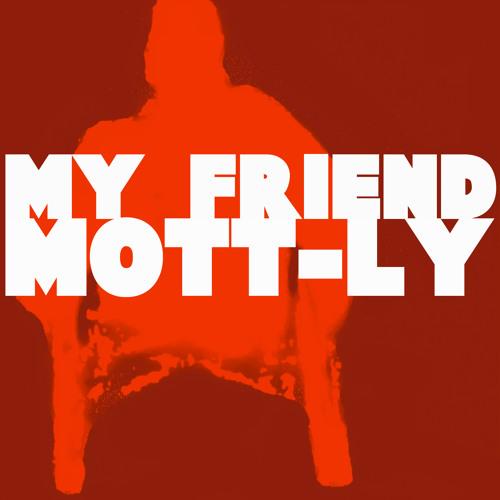 My Friend Mott-ly's avatar