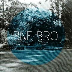 Bae Bro