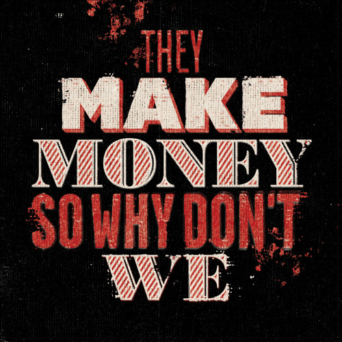 They Make Money So Why Don't We