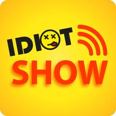 IDIOTShow™