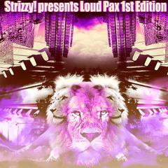 StrizzY! presents.LoudPax