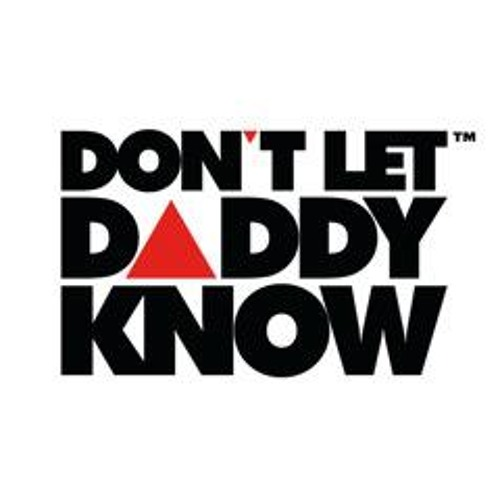 DON'T LET DADDY KNOW's avatar