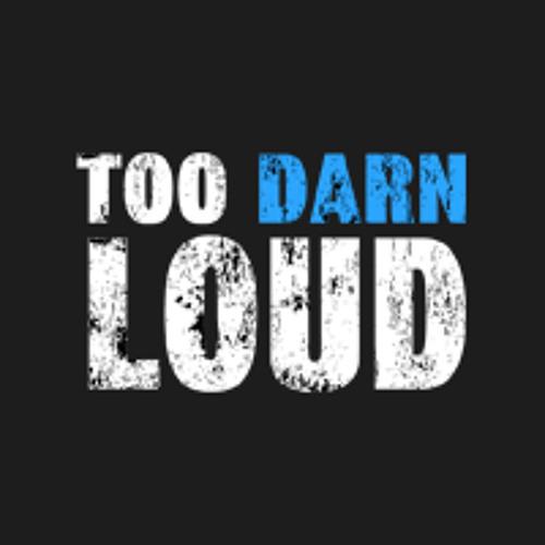 Too Darn Loud's avatar