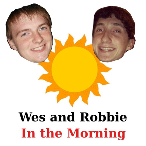 Wes and Robbie In the Morning – THE GRAND FINALE – 5/2/13