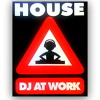 HOUSE DJ AT WORK