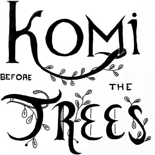 "Komi Before the Trees - Episode 7, ""No Such Thing as Evil"""