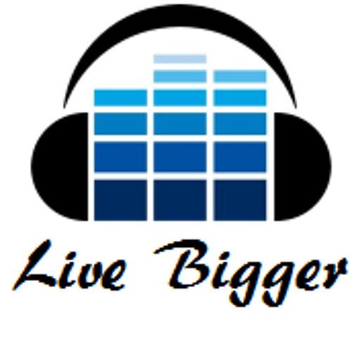 Live Bigger's avatar
