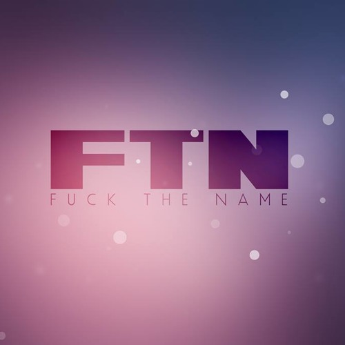 Fuck The Name (FTN)'s avatar