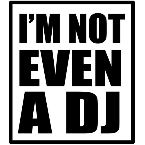 I'm Not Even A Dj's avatar