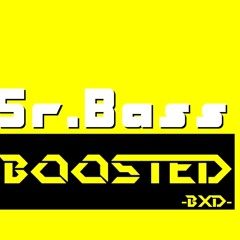 Sr.Bass Boosted - [BXD]