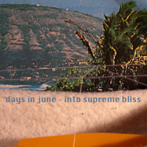 days In june - into supreme bliss - disjointed universe