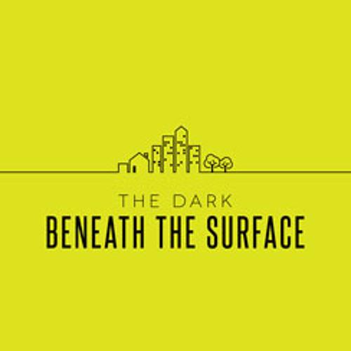The Dark Beneath The Surface