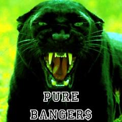 PURE BANGER$