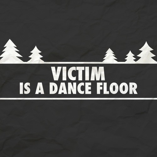 VICTIM IS A DANCE FLOOR's avatar