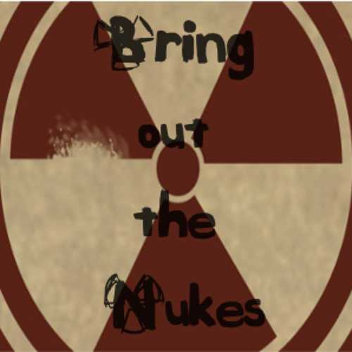 Bring out the Nukes's avatar