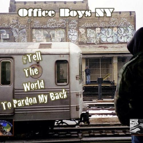 """""""Tell The World To Pardon MyBack"""" (the mixtape) by #TheOfficeBoysNY"""