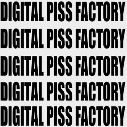 DIGITAL PISS FACTORY's avatar