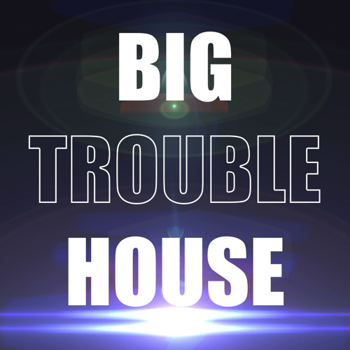 BIG TROUBLE HOUSE's avatar