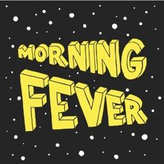 MORNING FEVER