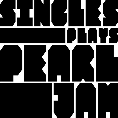 SINGLES | plays pearl jam's avatar