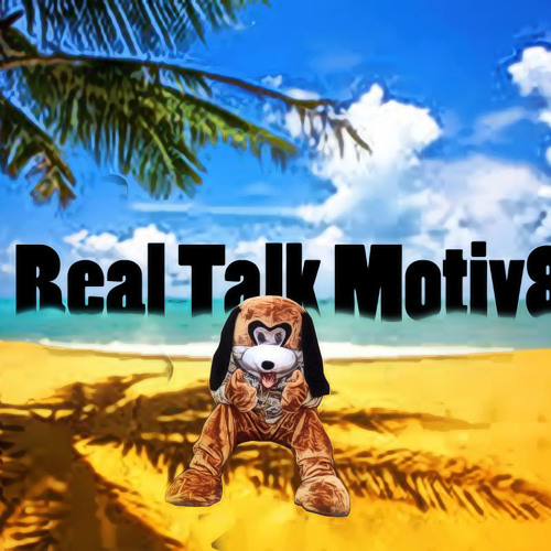 Real Talk Motiv8 - Think About Your Life