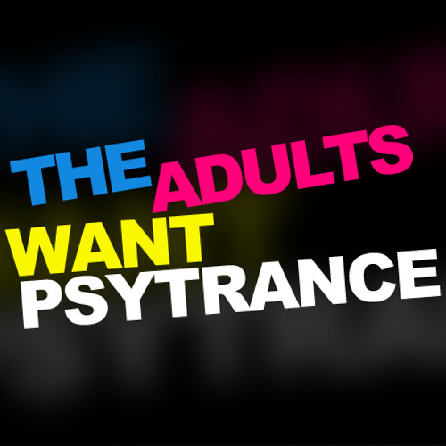 The Adults Want Psytrance's avatar