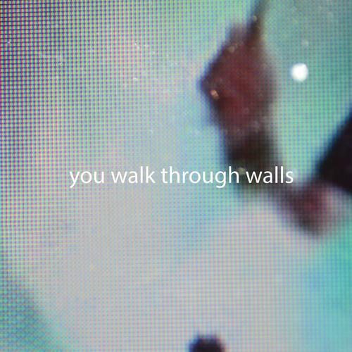 You Walk Through Walls's avatar