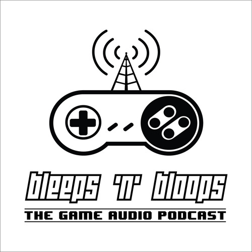 Bleeps 'n' Bloops - Game Audio Podcast