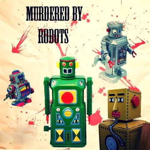 Murdered by ROBOTS's avatar
