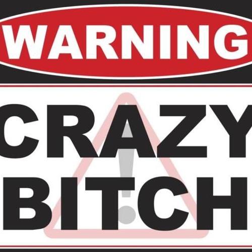 Crazy bitch problems