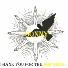 Sonny Thank You For The Son Shine