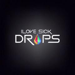 I LOVE SICK DROPS