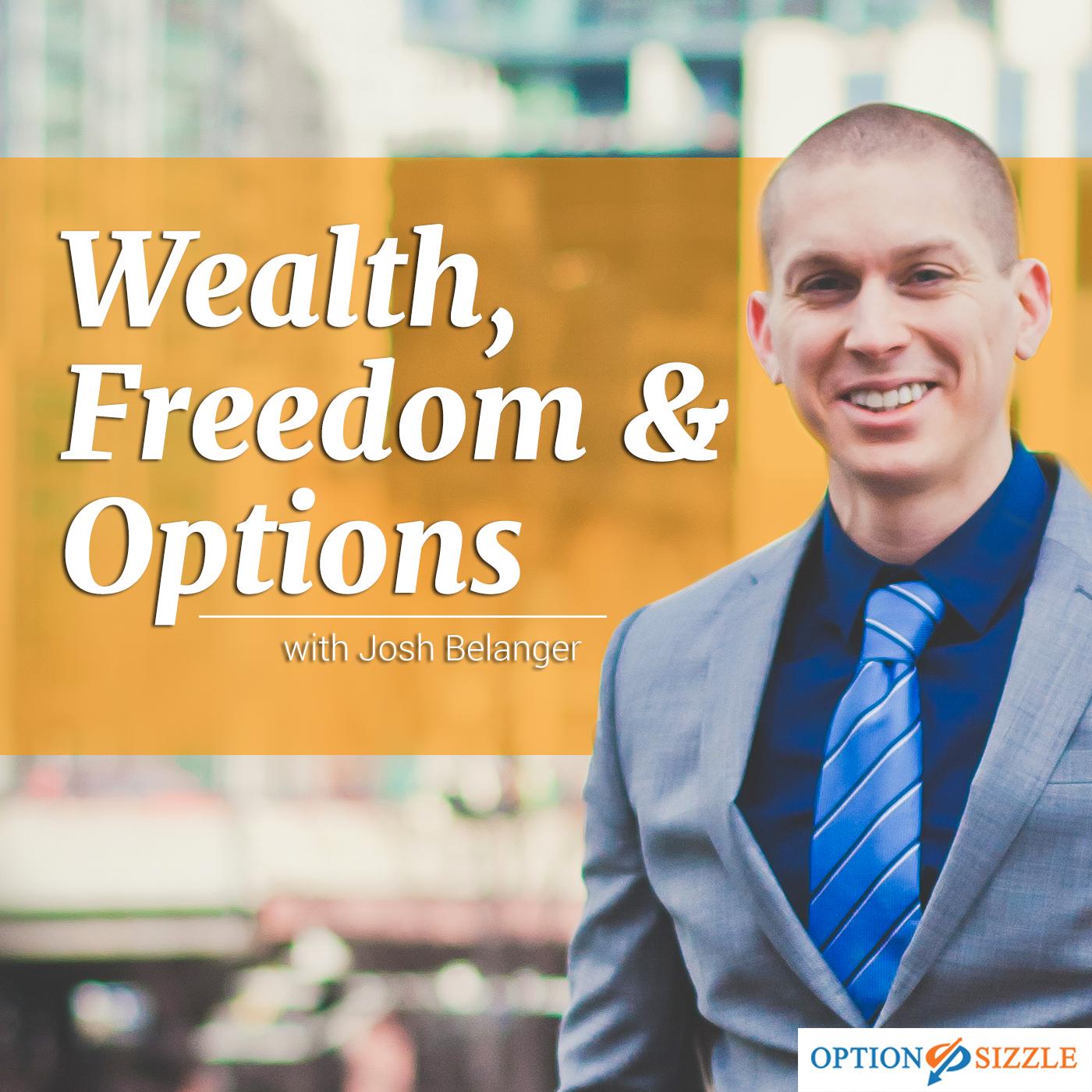 Wealth, Freedom & Options With Joshua Belanger