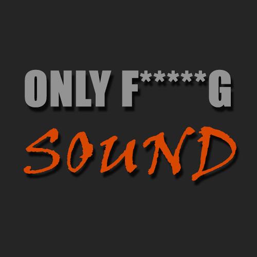 ONLY F*****G SOUND's avatar